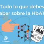 Todo lo que debes saber sobre la HbA1c